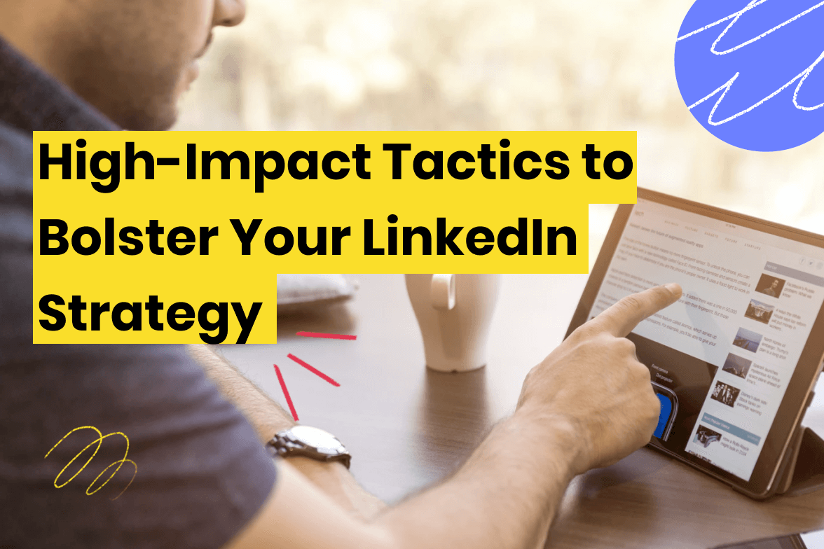 4 High-Impact Tactics to Boost Your LinkedIn Strategy