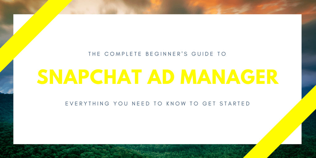 The Complete Beginner's Guide to Snapchat Ad Manager