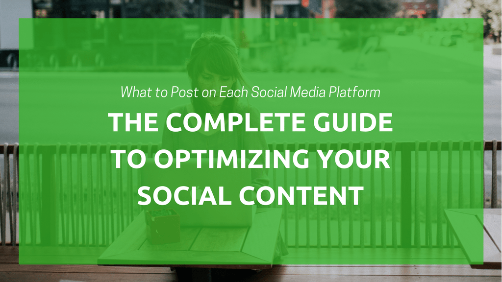 What to Post on Each Social Media Platform: The Complete Guide to Optimizing Your Social Content