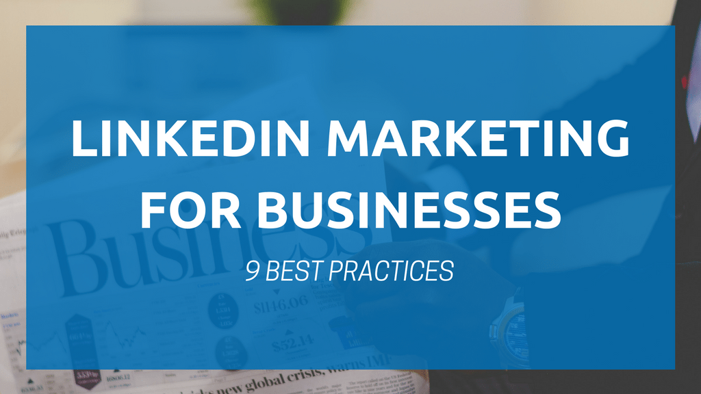 LinkedIn Marketing for Businesses: 9 Best Practices