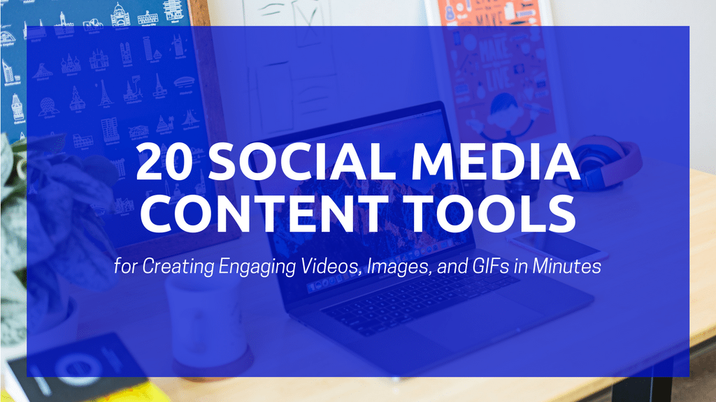 20 Social Media Content Tools That'll Speed Up Your Content Creation