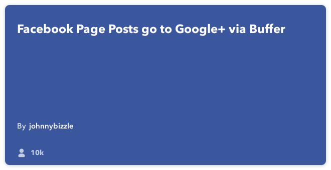 IFTTT Recipe: Facebook Page Posts go to Google+ via Buffer connects facebook-pages to buffer
