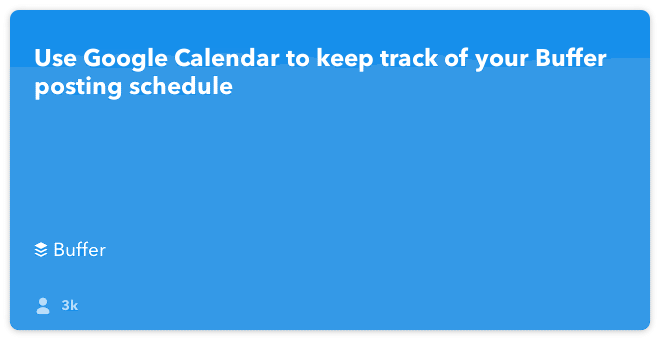 IFTTT Recipe: Use Google Calendar to keep track of your Buffer posting schedule connects buffer to google-calendar
