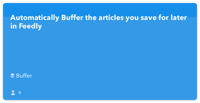 IFTTT Recipe: Automatically Buffer the articles you save for later in Feedly connects feedly to buffer