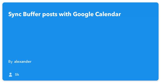 IFTTT Recipe: A Google Calendar view of my Buffer schedule connects buffer to google-calendar