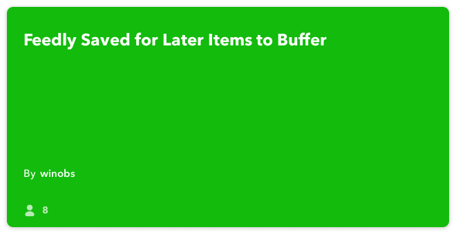 IFTTT Recipe: Feedly Saved for Later Items to Buffer connects feedly to buffer