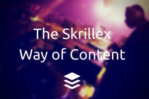Skrillex Way of Content