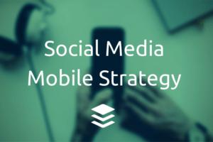 Social Media Mobile Strategy