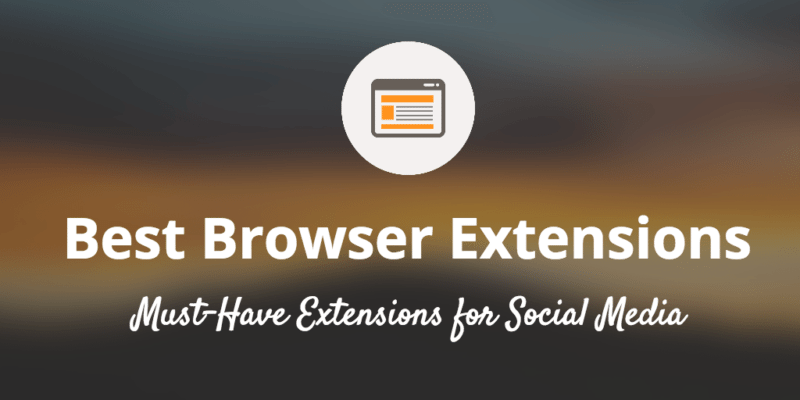 Best Browser Extensions for Social Media