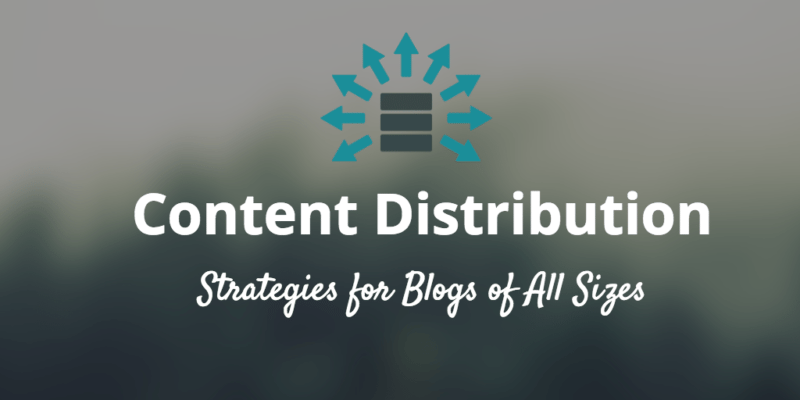 Content distribution strategies for blogs big and small