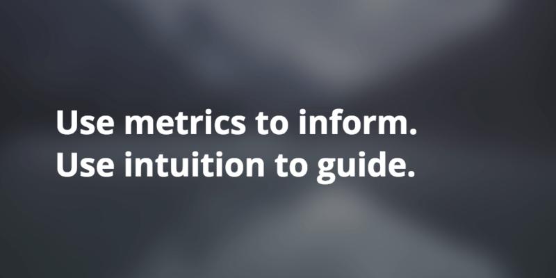 metrics vs intuition