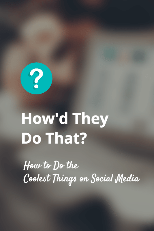 How'd They Do That - Social Media Cool Tips and Strategies
