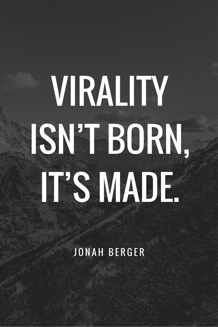 Virality isn't born, it's made.