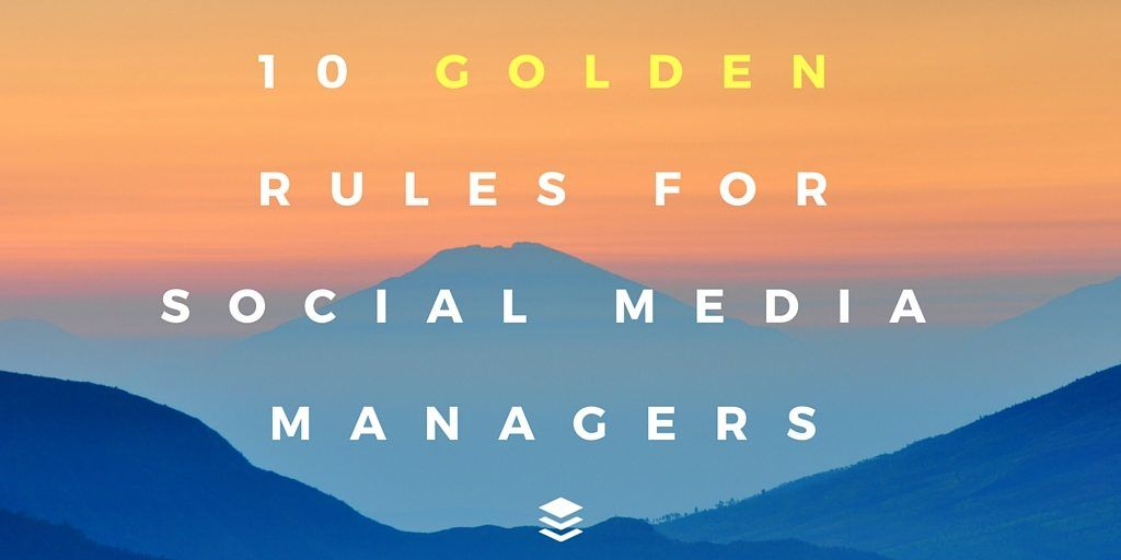 10 Golden Rules for Social Media Managers