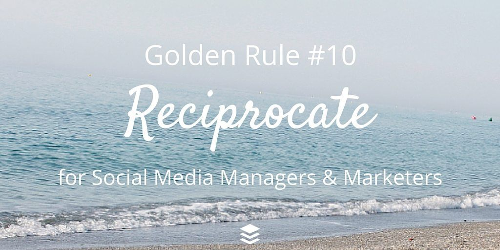 Golden Rule #10 Reciprocate. Rules for social media managers and marketers