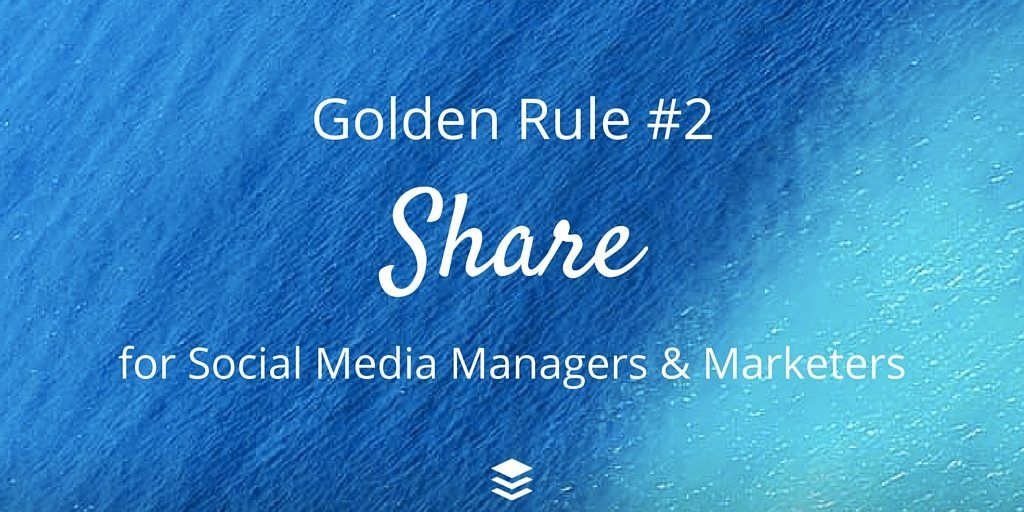 Golden Rule #2 - Share. Rules for social media managers and marketers