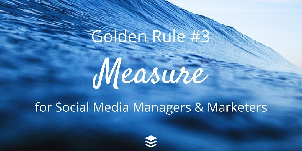 Golden Rule #3 - Measure. Rules for Social Media Managers and Marketers