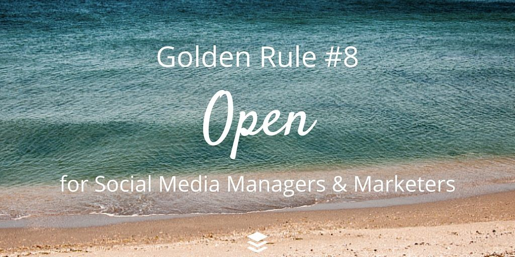 Golden Rule #8 - Open. Rules for social media managers and marketers