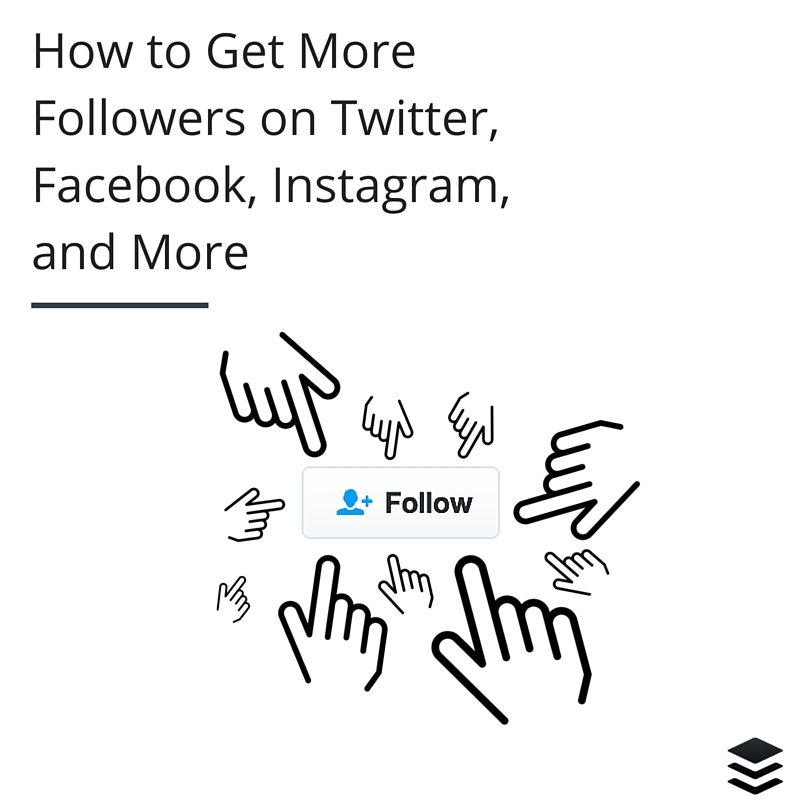 How to Get More Followers on Twitter, Facebook, Instagram, and More