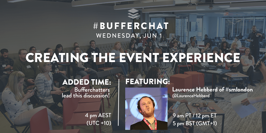 Buffer Chat Wednesday June 1st - Creating the Event Experience - 9PM Pacific Time & 4pm AEST