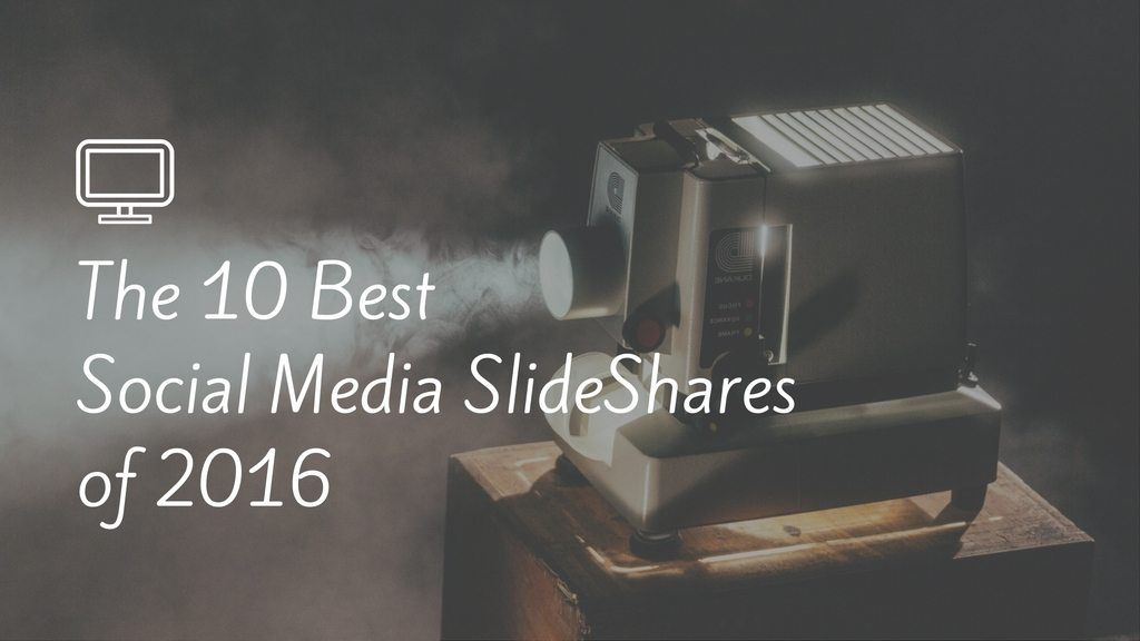 The 10 Best Social Media SlideShares of 2016