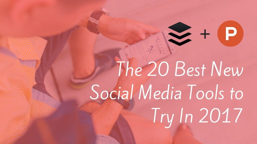 20 Best New Social Media Tools to Try in 2017