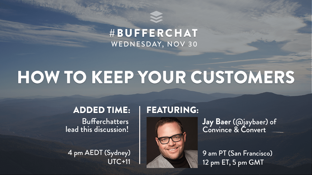 Bufferchat on Nov 30, 2016: How to Keep Your Customers (with guest Jay Baer)