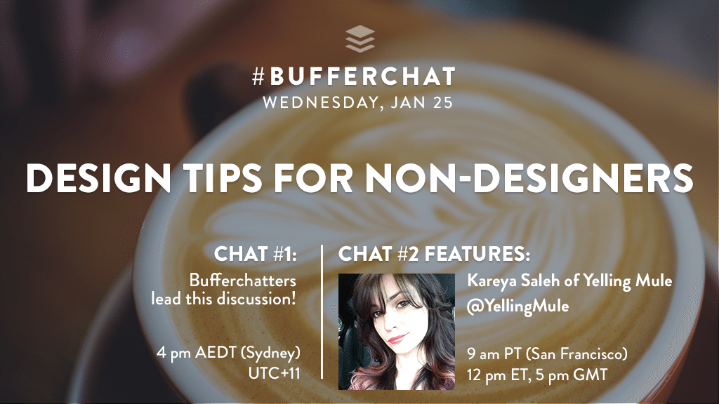 Bufferchat on January 25, 2017: (Topic = Design Tips for Non-Designers)