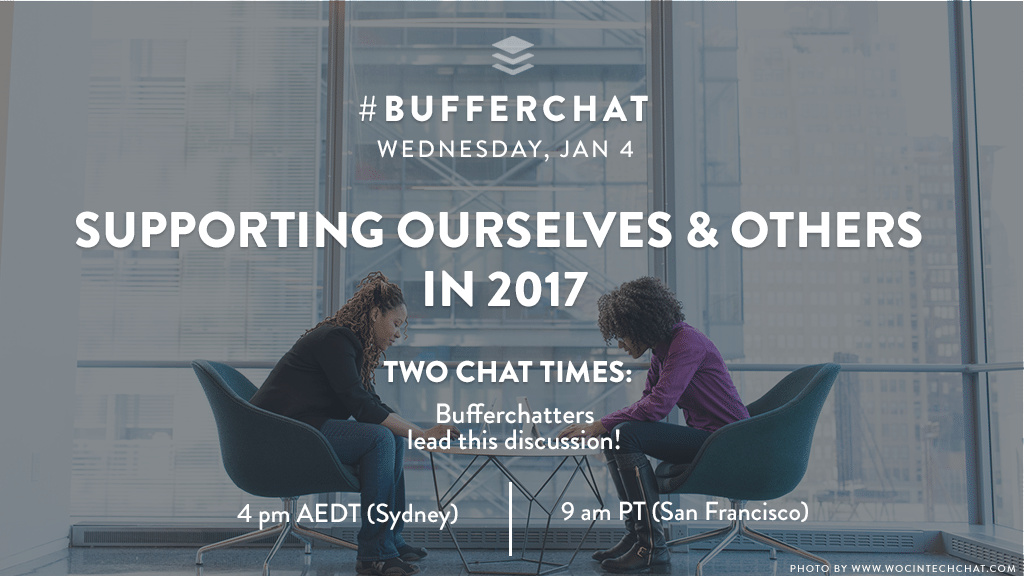 Bufferchat on January 4, 2017. The topic was: Supporting Ourselves & Others in 2017