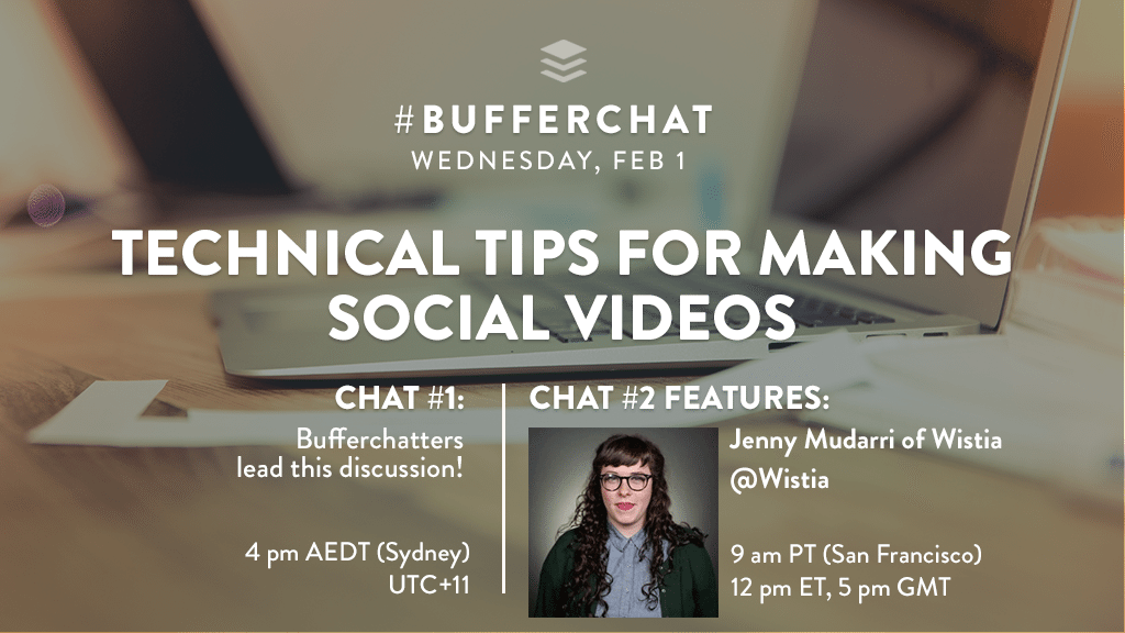 Bufferchat on February 1, 2017: Technical Tips for Making Social Videos