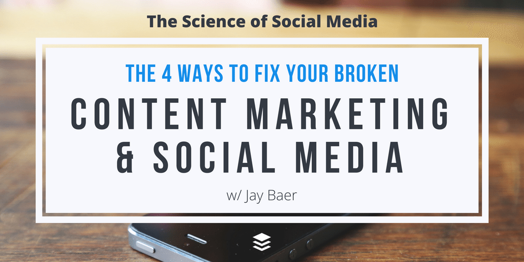 The 4 Ways to Fix Your Broken Content Marketing and Social Media - Jay Baer [SSM038]
