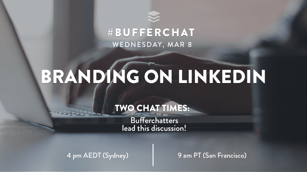Bufferchat on March 8, 2017 (Topic = Branding on LinkedIn)