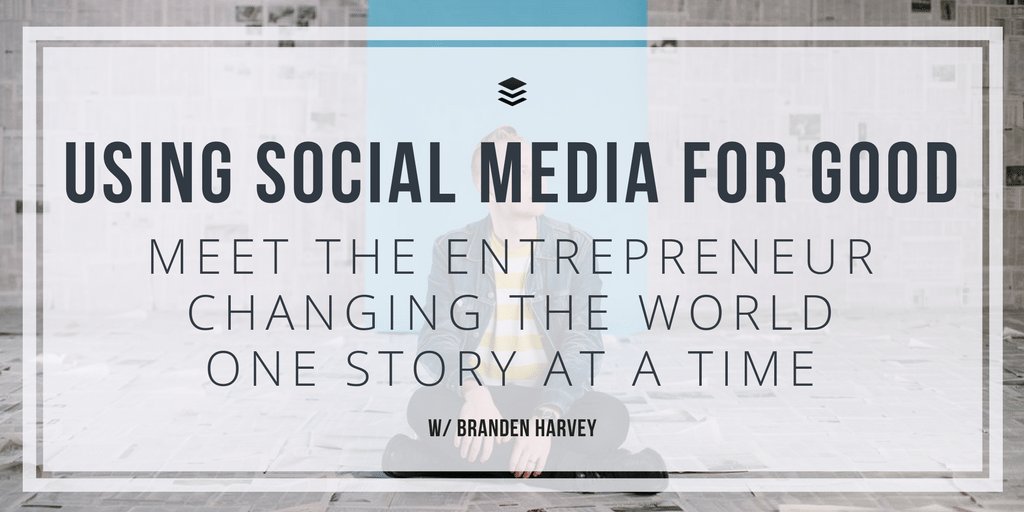 Using Social Media for Good with Branden Harvey
