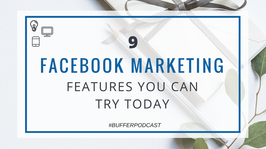 9 Hidden Facebook Marketing Features You Can Try Today