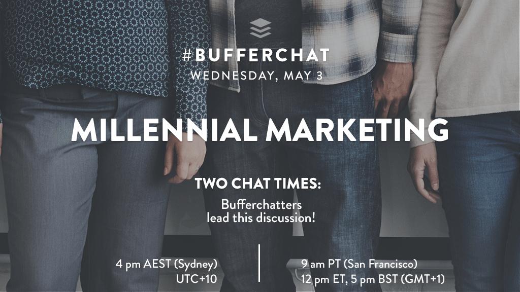 Bufferchat on May 3, 2017 (Topic = Millennial Marketing)