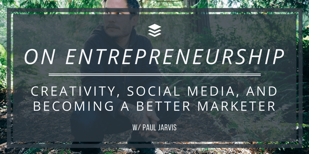 On Entrepreneurship, Creativity, Social Media and Becoming a Better Marketer