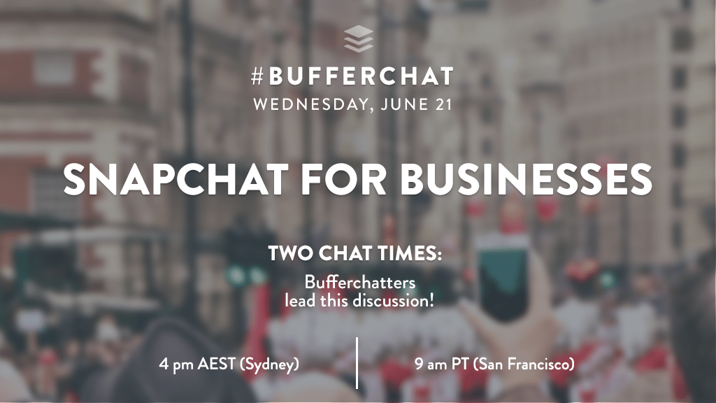 Bufferchat on June 21, 2017 (Topic = Snapchat for Businesses)