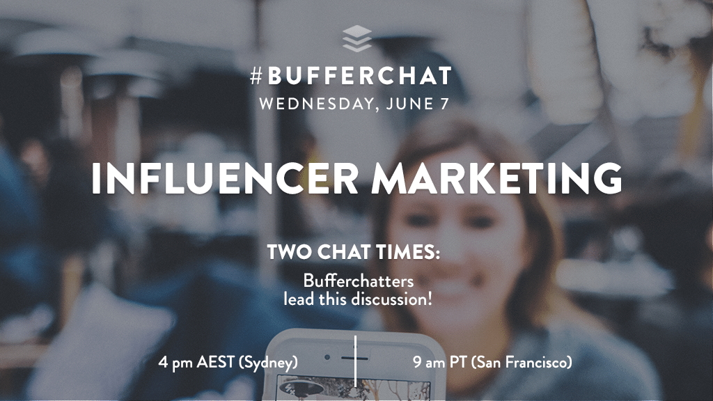 Bufferchat on June 7, 2017 (Topic = Influencer Marketing)