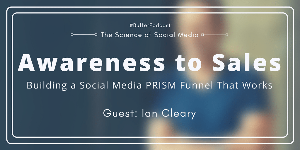 Awareness to Sales Building a Social Media PRISM Funnel - Ian Cleary