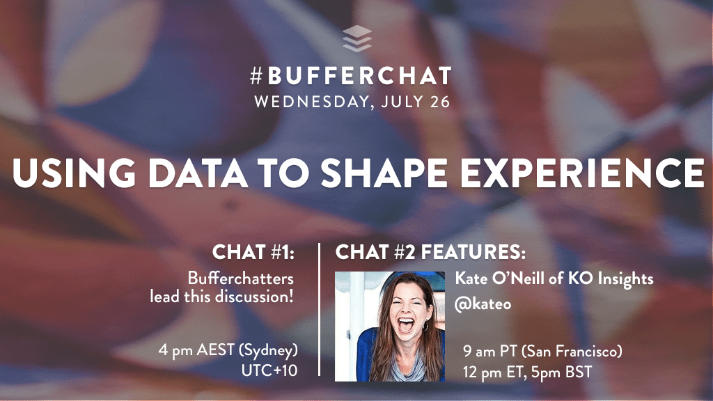 Bufferchat on July 26, 2017 (Topic = Using Data to Shape Experience)