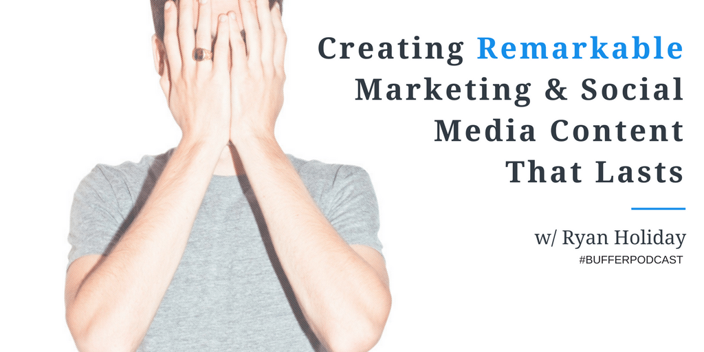 Creating Remarkable Marketing and Social Media Content That Lasts