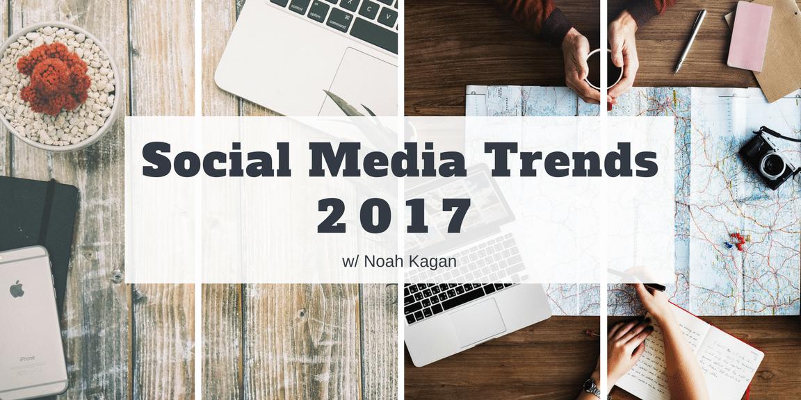 Marketing and Social Media Trends 2017