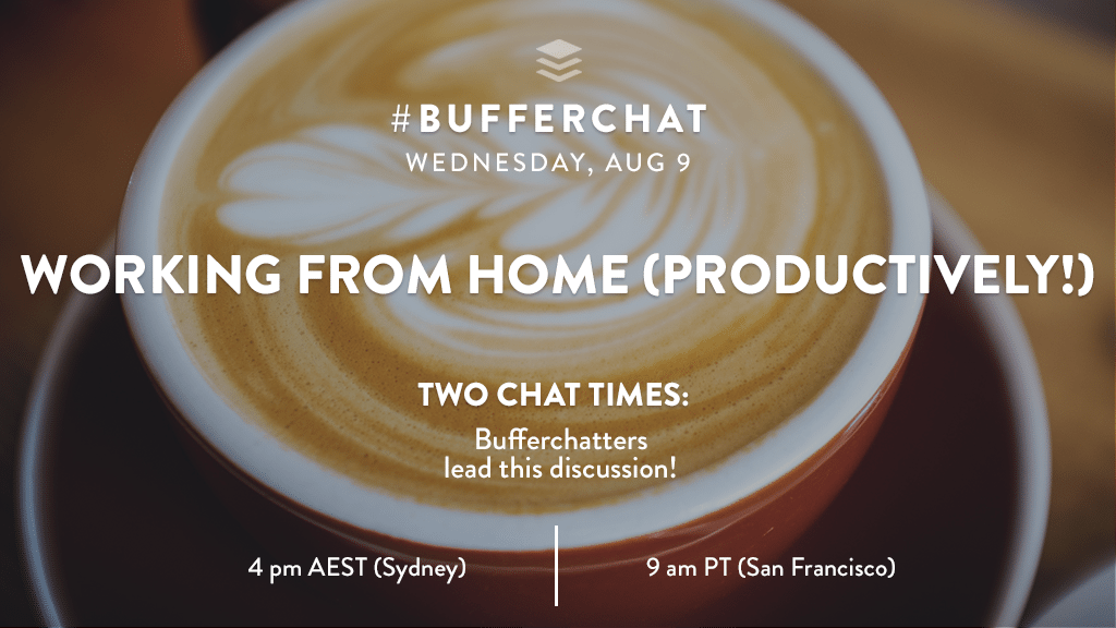 Bufferchat on August 9, 2017 (Topic = Working from Home Productively!)