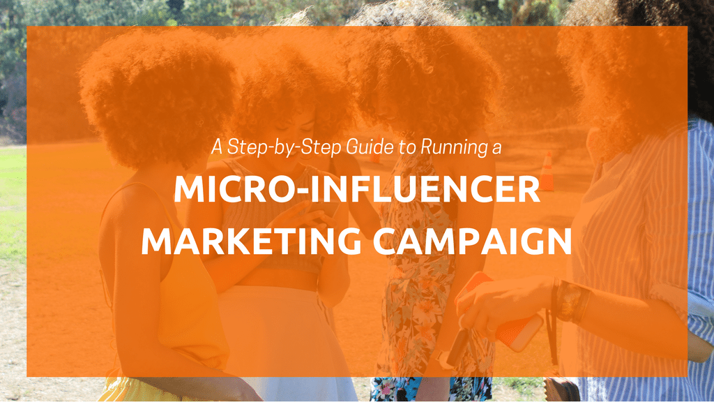 How to Run a Successful Micro-Influencer Marketing Campaign in 5 Steps