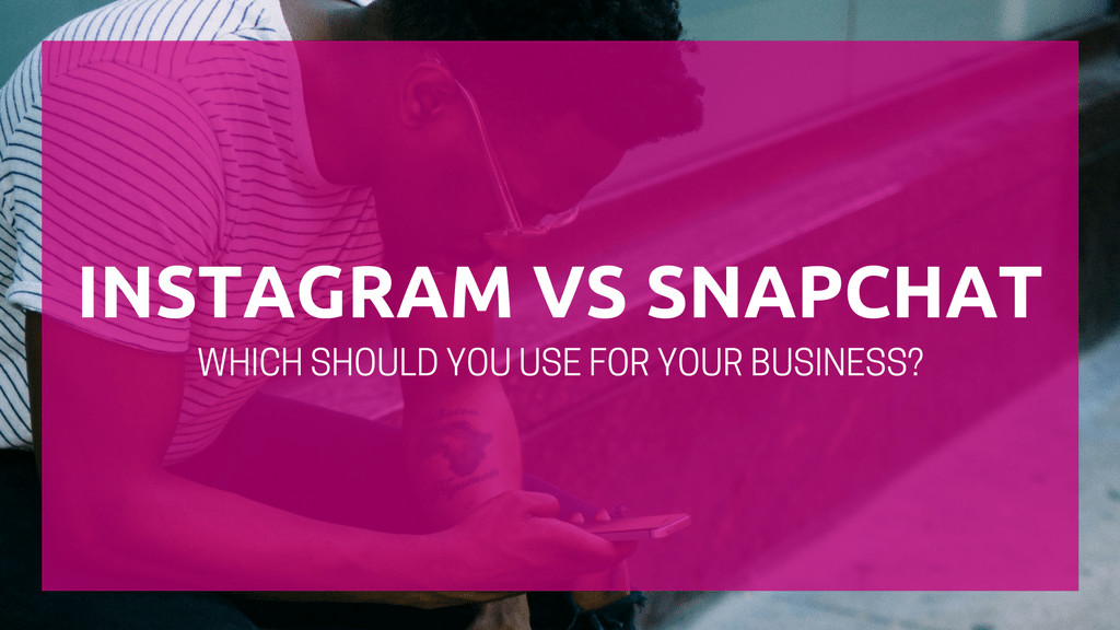 Instagram vs Snapchat: Which Should You Use for Your Business?