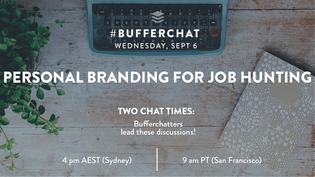 Bufferchat on September 6, 2017 (Topic = Personal Branding for Job Hunting)