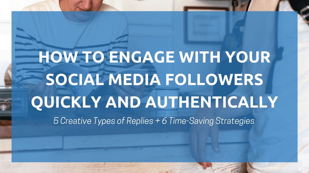 How to Engage With Your Social Media Followers Quickly and Authentically