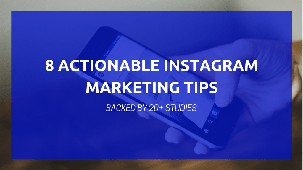8 Actionable Instagram Marketing Tips, Backed by 20+ Studies