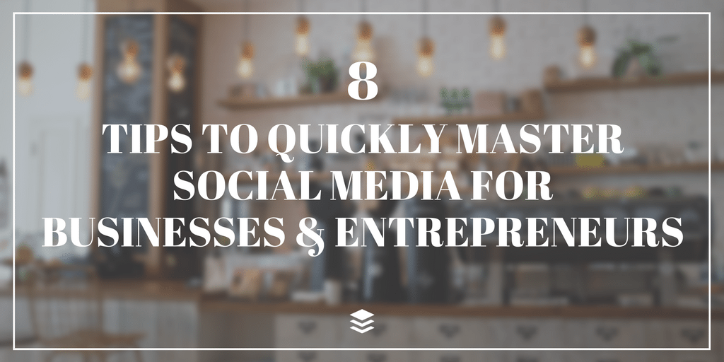 8 Social Media Tips for Businesses and Entrepreneurs