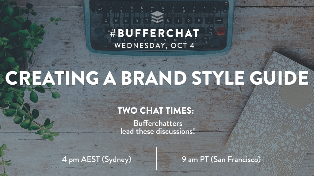 Bufferchat on October 4, 2017 (Topic = Creating a Brand Style Guide)